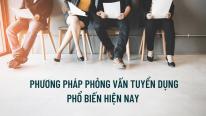4 phuong phap phong van tuyen dung pho bien hien nay